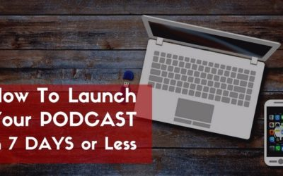 How to Launch Your Podcast & Start Influencing Hundreds of People in 7 Days or Less